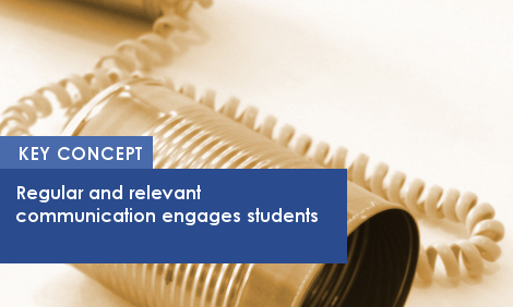 Key Concept: Regular and relevant communication engages students