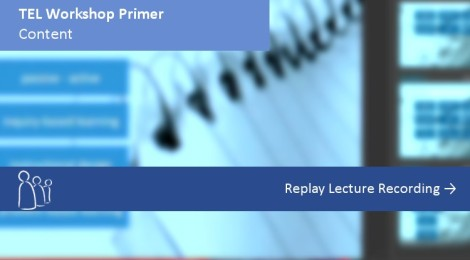 TEL Workshop Primer: Content. Click to watch Replay Lecture Recording.