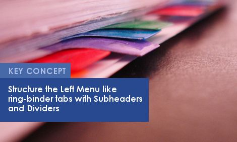 Key Concept: Structure the Left Menu like ring-binder tabs with Subheaders and Dividers