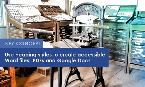 Key Concept: Heading styles create accessible Word files, PDFs and Google Docs