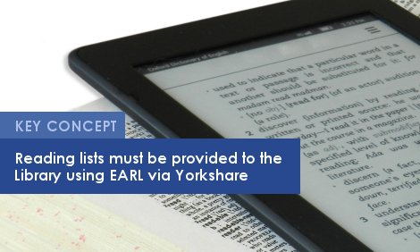Key Concept: Reading lists must be provided to the Library using EARL via Yorkshare