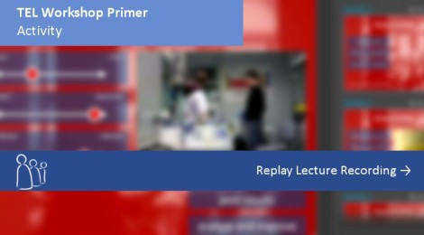 TEL Workshop Primer: Activity. Click to watch Replay Lecture Recording
