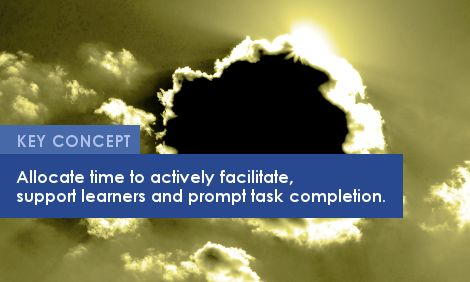 Key Concepts: Allocate time to actively facilitate, support learners and prompt task completion.