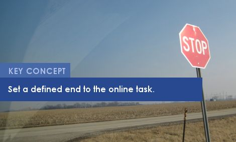 Key Concept: Set a defined end to the online task.