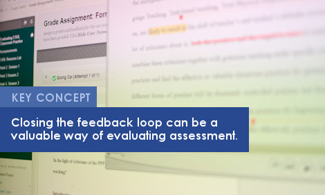 Key Concept: Closing the feedback loop can be a valuable way of evaluating assessment.