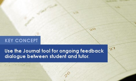 Key Concept: Use the Journal tool for ongoing feedback dialogue between student and tutor.